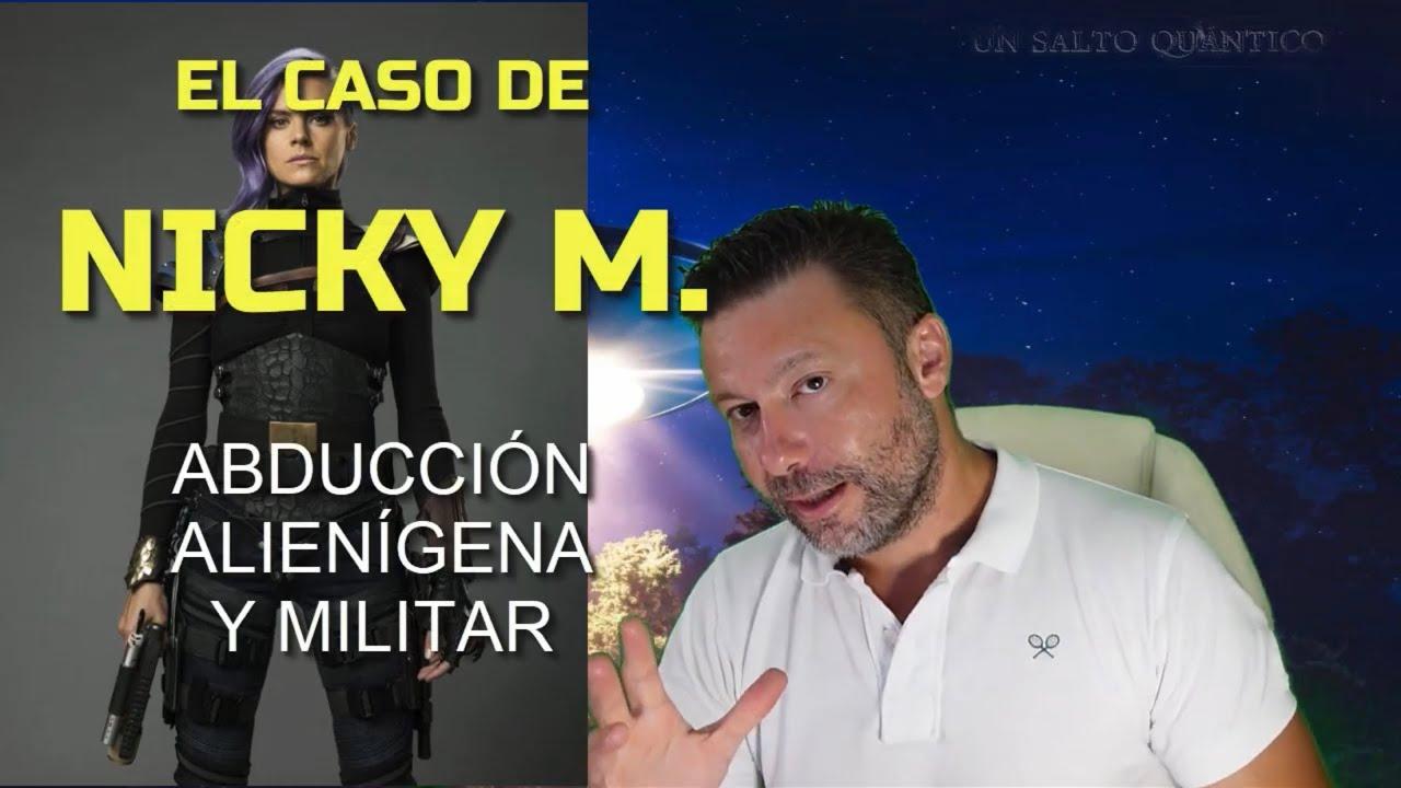NICKY M: Llevada por alienígenas en programa de Supersoldados, con Consecuencias. Un caso Real.